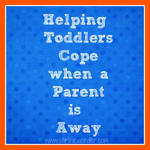 Helping Toddlers Cope when a Parent is Away