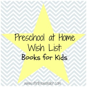 Stir the Wonder | Preschool at Home Wish List: Books for Kids