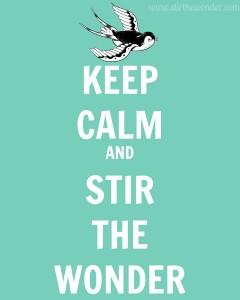 Keep Calm - Stir the Wonder