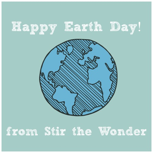 Happy Earth Day from Stir the Wonder