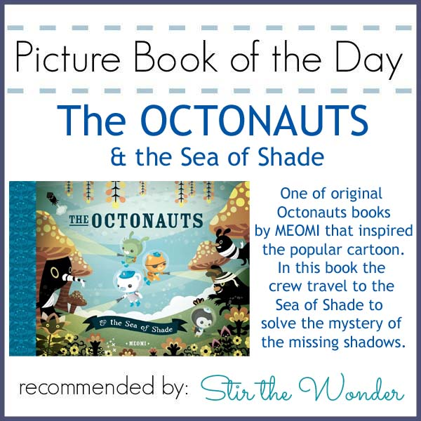 Picture Book of the Day: The Octonauts & the Sea of Shade by MEOMI | Stir the Wonder