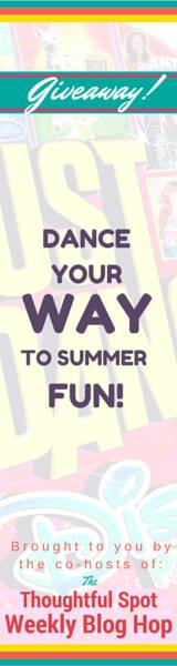 Dance Your Way to Summer Fun! Giveaway from the co-hosts of the Thoughtful Spot Weekly Blog Hop!